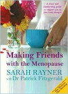 Making Friends with the Menopause: A clear and comforting guide to support you as your body changes - Sarah Rayner, Patrick Fitzgerald