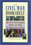 The Civil War Bookshelf: 50 Must-Read Books About the War Between the States - Robert Wooster