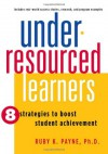 Under-Resourced Learners: 8 Strategies to Boost Student Achievement - Ruby K. Payne