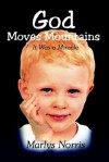 God Moves Mountains: It Was a Miracle - Marlys Norris