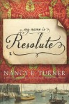 My Name Is Resolute by Turner, Nancy E. (2014) Hardcover - Nancy E. Turner