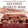 The Second World War: A Complete History - Martin Gilbert, Bernard Mayes
