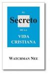 El Secreto De La Vida Cristiana (Spanish Edition) - Watchman Nee