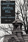 The Liberation of Crystal Hill - Kevin Gibson
