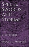 Spells, Swords, and Storms: Short Stories - Nicole J. Sainsbury
