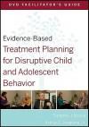 Evidence-Based Treatment Planning for Disruptive Child and Adolescent Behavior Facilitator's Guide - Timothy J. Bruce, Arthur E. Jongsma Jr.