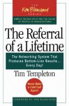The Referral of a Lifetime: The Networking System That Produces Bottom-Line Results...Every Day! (Ken Blanchard (Paperback)) - Timothy L. Templeton, Ken Blanchard, Lynda Rutledge Stephenson