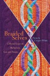 Braided Selves: Collected Essays on Multiplicity, God, and Persons - Pamela Cooper-White
