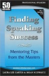 Finding Speaking Success: Mentoring Tips from the Masters - Brian Schwartz, Laura Lee Carter, Mark Sanborn, Patricia Fripp, Gina Schreck