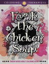 F@#k The Chicken Soup: Swear Word Adult Coloring Book (Swear Word Coloring and Art Book Series) - Coloring Therapist