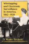 Wiretapping and Electronic Surveillance in America, 1862-1920 by Kerry Segrave (2014) Paperback - Kerry Segrave