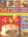 50 Novelty Cakes & Party Cakes: Delicious Cakes For Birthdays, Festivals And Special Occasions, Shown Step By Step In 270 Colour Photographs - Janice Murfitt