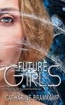 Future Girls Book One of the The Future Girls Series - Catharine Bramkamp