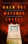 When the Watcher Shakes - Timothy G. Huguenin