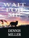 Wait for me - Dennis Miller