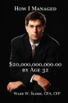 How I Managed $20,000,000,000.00 by Age 32 - Wade W. Slome, Carol Paul