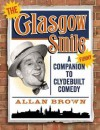 The Glasgow Smile: A Celebration of Clydebuilt Comedy - Allan Brown