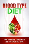 Blood Type Diet: 200 delicious non sugar recipes,food beverages, noon sugar diet,gluteen free and non sugar book - Susan Brian