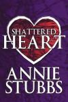 Shattered Heart - Annie Stubbs
