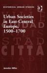 Urban Societies In East Central Europe, 1500 1700 - Jaroslav Miller