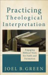 Practicing Theological Interpretation: Engaging Biblical Texts for Faith and Formation - Joel B. Green