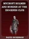 Mycroft Holmes and Murder at the Diogenes Club - David Dickinson