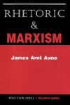 Rhetoric And Marxism - James Arnt Aune