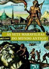 As Sete Maravilhas do Mundo Antigo - José Ribeiro Ferreira, Luísa de Nazaré Ferreira