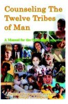 Counseling the Twelve Tribes of Man: A Manual for the Christian Counselor - Joseph B. Lumpkin