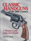 Classic Handguns of the 20th Century - David Arnold