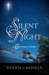 Silent Night: A Christmas Story - Dennis Canfield