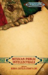 Mexican Public Intellectuals - Stuart A. Day, Debra A. Castillo