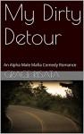 My Dirty Detour: An Alpha Male Mafia Comedy Romance - Grace Risata