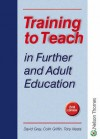 Training to Teach in Further & Adult Education - David Gray, Colin Griffin