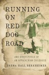 Running on Red Dog Road: And Other Perils of an Appalachian Childhood - Drema Hall Berkheimer