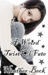 A Weird Twist Of Fate - Heather Beck
