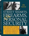 Street Smarts, Firearms, And Personal Security: Jim Grover'S Guide To Staying Alive And Avoiding Crime In The Real World - Jim Grover, Kevin Steele