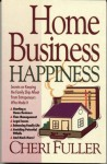 Home Business Happiness: Secrets on Keeping the Family Ship Afloat--From Entrepreneurs Who Made It - Cheri Fuller
