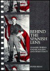 Behind the Spanish Lens: Spanish Cinema Under Fascism and Democracy - Peter Besas