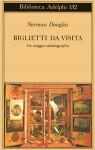 Biglietti da visita. Un viaggio autobiografico - Norman Douglas, Juan Rodolfo Wilcock