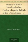 Ballads of Robin Hood and other Outlaws Popular Ballads of the Olden Times - Fourth Series - Frank Sidgwick