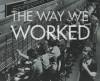 The Way We Worked - Bruce I. Bustard, Allen Weinstein