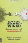 How Your Teenager is Wired: Discovering who GOD made YOUR TEENAGER to be - Katie Brazelton