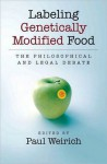 Labeling Genetically Modified Food: The Philosophical and Legal Debate: The Philosophical and Legal Debate - Paul Weirich
