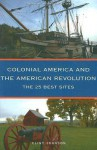 Colonial America And The American Revolution: The Best 25 Sites - Clint Johnson