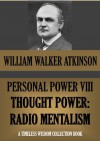 PERSONAL POWER VIII. THOUGHT POWER: Radio-Mentalism (Timeless Wisdom Collection) - William Walker Atkinson, Edward E. Beals