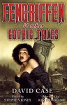 Fengriffen & Other Gothic Tales - Kim Newman, Stephen Jones, David Case