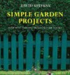 Simple Garden Projects: A Collection of Original Designs to Build in Your Garden - David Stevens