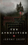 The Atrocities - Jeremy Shipp