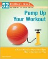 Pump Up Your Workout (52 Brilliant Ideas): Smart Ways to Make the Gym Work Harder for You - Steve Shipside